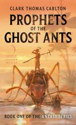 Prophets of the Ghost Ants (The Antasy Series, #1)
