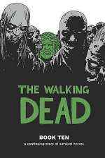 The Walking Dead: Book Ten (The Walking Dead Books (graphic novel collections) #10)