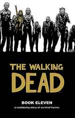 The Walking Dead: Book Eleven (The Walking Dead Books (graphic novel collections) #11)
