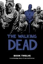 The Walking Dead: Book Twelve (The Walking Dead Books (graphic novel collections) #12)