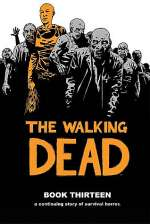 The Walking Dead: Book Thirteen (The Walking Dead Books (graphic novel collections) #13)