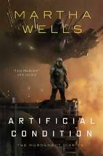 Artificial Condition (The Murderbot Diaries (novellas), #2)