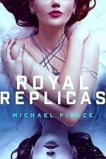 Royal Replicas (Royal Replicas, #1)