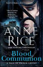 Blood Communion: A Tale of Prince Lestat (The Vampire Chronicles #13)