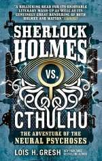 Sherlock Holmes vs. Cthulhu: The Adventure of the Neural Psychoses (Sherlock Holmes vs. Cthulhu, #2)