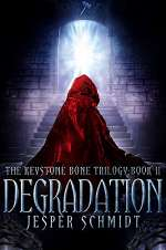 Degradation (The Keystone Bone Trilogy, #2)
