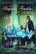 Doctor Benjamin Franklin's Dream America: A Novel of the Digital American Revolution