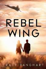 Rebel Wing (Rebel Wing, #1)