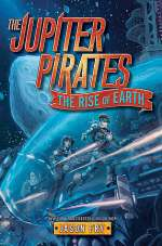 The Rise of Earth (The Jupiter Pirates, #3)