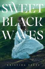 Sweet Black Waves (The Sweet Black Waves Trilogy, #1)