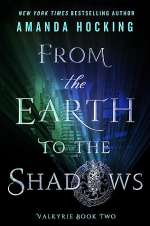 From the Earth to the Shadows (Valkyrie, #2)