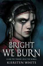 Bright We Burn (The Conqueror's Trilogy, #3)
