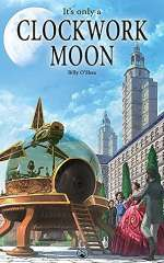 It's Only a Clockwork Moon (Kingdom of Clockwork, #2)