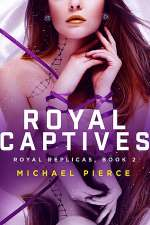Royal Captives (Royal Replicas, #2)