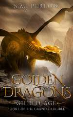 Golden Dragons, Gilded Age (The Grand Crucible, #1)