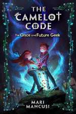 The Once and Future Geek ( The Camelot Code, #1)