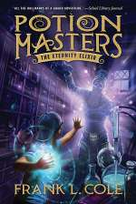 The Eternity Elixir (Potion Masters, #1)