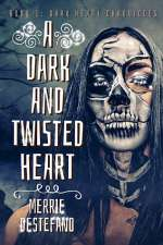 A Dark And Twisted Heart (The Dark Heart Chronicles, #1)
