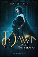 Dawn: A Re-Imagining of Mary Shelley's Frankenstein (The Frankenstein Saga, #3)