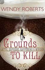 Grounds to Kill (Latte, Espresso, Cappuccino & Murder, #1)