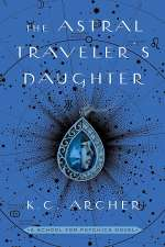 The Astral Traveler's Daughter (School for Psychics, #2)
