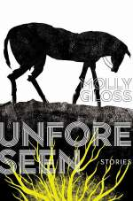 Unforeseen: Collected Short Stories of Molly Gloss