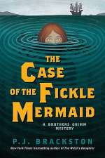 The Case of the Fickle Mermaid (Brothers Grimm Mystery, #3)