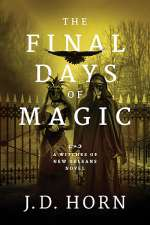 The Final Days of Magic (Witches of New Orleans, #3)