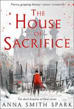The House of Sacrifice (Empires of Dust, #3)