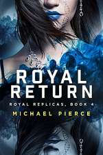 Royal Return (Royal Replicas, #4)