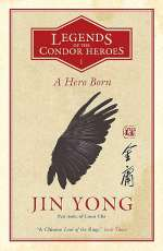 A Hero Born (Legends of the Condor Heroes , #1)