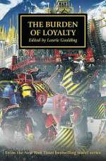 The Burden of Loyalty (Warhammer 40,000: The Horus Heresy, #48)