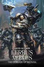 Ferrus Manus: The Gorgon of Medusa (The Horus Heresy: Primarchs, #7)