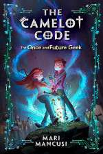 The Once and Future Geek (The Camelot Code, #1)