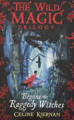 Begone the Raggedy Witches (The Wild Magic Trilogy, #1)