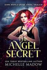 The Angel Secret (Dark World: The Angel Trials, #6)