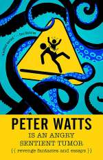 Peter Watts is An Angry Sentient Tumor