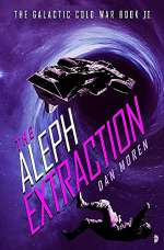 The Aleph Extraction (The Galactic Cold War, #3)