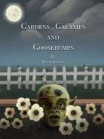 Gardens, Galaxies and Goosebumps