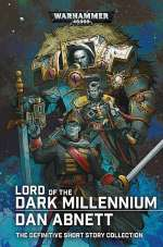 Lord of the Dark Millennium: The Dan Abnett Collection