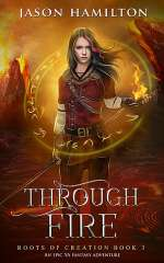 Through Fire (Roots of Creation, #3)