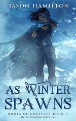 As Winter Spawns (Roots of Creation, #6)