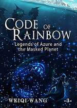 Legends of Azure and the Masked Planet (Code of Rainbow, #3)