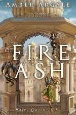 Of Fire and Ash (Fairy Queens, #3)
