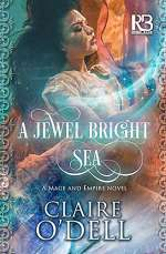 A Jewel Bright Sea (The Mage and Empire Novels, #1)