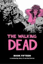 The Walking Dead: Book Fifteen (The Walking Dead Books (graphic novel collections), #15)