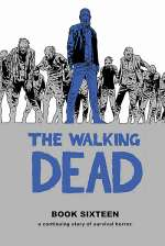 The Walking Dead: Book Sixteen (The Walking Dead Books (graphic novel collections) #16)