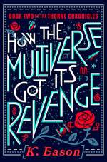 How the Multiverse Got Its Revenge (The Thorne Chronicles, #2)