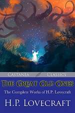 The Great Old Ones: The Complete Works of H. P. Lovecraft
