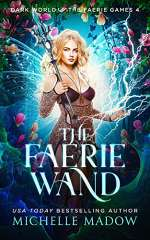The Faerie Wand (Dark World: The Faerie Games, #4)